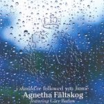 Agnetha Fältskog feat. Gary Barlow - I Should've Followed You Home